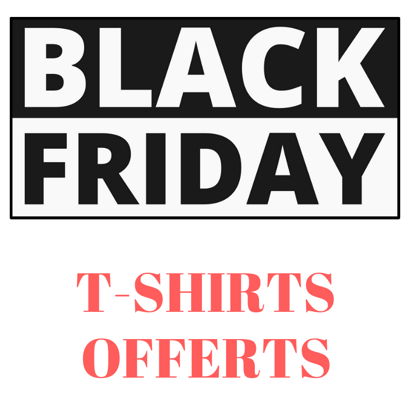 t-shirts offerts pour le black friday 2018